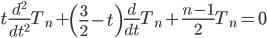 { t \frac{d^2}{dt^2} T_n + \left( \frac32 - t \right) \frac{d}{dt}T_n + \frac{n-1}{2} T_n = 0 }
