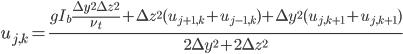 { u_{j,k} = \frac{g I_b\frac{\Delta y^2\Delta z^2}{\nu_t} +  \Delta z^2(u_{j+1,k}+u_{j-1,k})+\Delta y^2(u_{j,k+1}+u_{j,k+1}) }{2\Delta y^2+2\Delta z^2} }