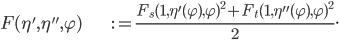 {  \begin{align} F(\eta', \eta'', \varphi) &:= \frac {F_s(1,\eta'(\varphi),\varphi)^2 + F_t(1,\eta''(\varphi),\varphi)^2} 2. \end{align} }