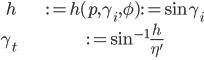 {  \begin{align} h &:= h(p, \gamma_i, \phi) := \sin \gamma_i \\ \gamma_t &:= \sin^{-1}\frac h {\eta'} \\ \end{align} }