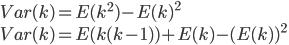 {  Var(k) = E(k^2) - E(k)^2 \\ Var(k) = E(k(k-1))+ E(k) - (E(k))^2 }