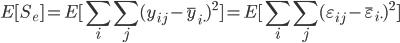 {  \displaystyle E[S_e] = E[ \sum_{i}\sum_{j}(y_{ij}-\overline{y}_{i\cdot} )^2 ] = E[ \sum_{i}\sum_{j}(\varepsilon_{ij} - \overline{\varepsilon}_{i\cdot} )^2 ] }