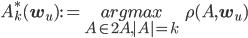 {  A^*_k({\bf w}_u)  := \displaystyle \underset{A \in 2^\mathcal{A}, |A|=k}{argmax}   \ \ \rho(A,{\bf w}_u)}