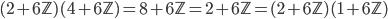{ (2+6\mathbb{Z})(4+6\mathbb{Z})=8+6\mathbb{Z}=2+6\mathbb{Z}=(2+6\mathbb{Z})(1+6\mathbb{Z}) }