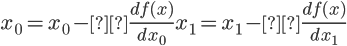{ \Large { x_0 = x_0 - η \frac {d f(x)}{dx_0} x_1 = x_1 - η \frac {d f(x)}{dx_1} } }