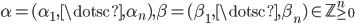 { \alpha=(\alpha_{1}, \dotsc, \alpha_{n}), \beta=(\beta_{1}, \dotsc, \beta_{n})\in\mathbb{Z}_{\ge 0}^{n} }