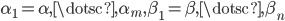 { \alpha_{1}=\alpha, \dotsc, \alpha_{m}, \beta_{1}=\beta, \dotsc, \beta_{n} }