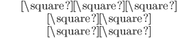 { \begin{align*} &\square\square\square \\ &\square\square \\ & \square\square \end{align*} }