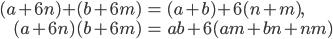 { \begin{align*} (a+6n)+(b+6m)&=(a+b)+6(n+m), \\ (a+6n)(b+6m)&=ab+6(am+bn+nm) \end{align*} }
