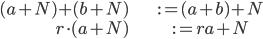 { \begin{align*} (a+N)+(b+N)&:=(a+b)+N \\ r\cdot (a+N)&:=ra+N \end{align*} }
