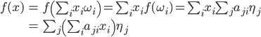 { \begin{align*} f(x) &= f\left(\sum_{i}x_{i}\omega_{i}\right) = \sum_{i}x_{i}f(\omega_{i}) = \sum_{i}x_{i}\sum_{j}a_{ji}\eta_{j} \\ &= \sum_{j}\left(\sum_{i}a_{ji}x_{i}\right)\eta_{j} \end{align*} }