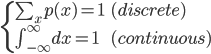 { \begin{cases} \sum_x p(x) = 1 & (discrete) \\ \int _{-\infty}^{\infty} dx = 1 & (continuous) \end{cases} }