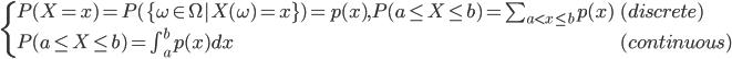 { \begin{cases} P(X=x) = P(\{ \omega \in \Omega | X(\omega )= x\} )=p(x), P(a\leq X\leq b) = \sum_{a < x \leq b}p(x) & (discrete) \ P(a\leq X\leq b) =  \int_a^b p(x) dx & (continuous) \end{cases} }