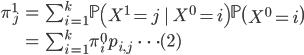 { \begin{eqnarray} \pi^1_j &=& \sum_{i=1}^k \mathbb{P} \left( X^1=j \ | \ X^0=i \right) \mathbb{P} \left(  X^0 =i \right)  \ &=& \sum_{i=1}^k \pi^0_i p_{i,j} \ \ \  \cdots (2) \end{eqnarray}}