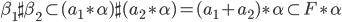 { \beta_{1}\sharp\beta_{2}\subset (a_{1}\ast\alpha )\sharp (a_{2}\ast\alpha )=(a_{1}+a_{2})\ast\alpha\subset F\ast\alpha }