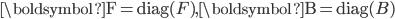 { \boldsymbol{\rm{F}}=\mbox{diag}(F), \boldsymbol{\rm{B}}=\mbox{diag}(B) }
