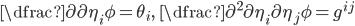 { \dfrac{\partial}{\partial \eta_i} \phi = \theta_i, \ \ \dfrac{\partial^2}{\partial \eta_i \partial \eta_j} \phi = g^{ij} }