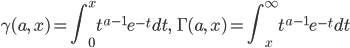 { \displaystyle     \gamma(a,\,x)         = \int_0^x t^{a-1}e^{-t}dt ,\qquad \Gamma(a,\,x)         = \int_x^\infty t^{a-1}e^{-t}dt }