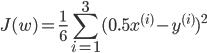 { \displaystyle     J(w) = \frac{1}{6} \sum_{i=1}^3 (0.5x^{(i)} - y^{(i)})^{2} }