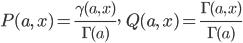 { \displaystyle     P(a,\,x) = \frac{\gamma(a,\,x)}{\Gamma(a)} ,\qquad     Q(a,\,x) = \frac{\Gamma(a,\,x)}{\Gamma(a)} }