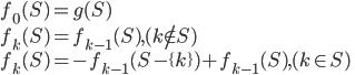 { \displaystyle     f_0(S) = g(S) \\     f_k(S) = f_{k-1}(S) , (k \not\in S) \\     f_k(S) = -f_{k-1}(S-\{k\}) + f_{k-1}(S) , (k \in S) }