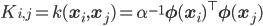 { \displaystyle   K_{i, j}=k(\mathbf{x}_i, \mathbf{x}_j)=\alpha^{-1}\mathbf{\phi}(\mathbf{x}_i)^\top\mathbf{\phi}(\mathbf{x}_j) }