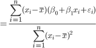 { \displaystyle  = \frac{\sum_{i=1}^n(x_i - \overline{x})(\beta_0 + \beta_1x_i + \varepsilon_i)}{ \sum_{i=1}^n (x_i - \overline{x} )^2 } }