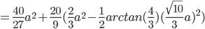 { \displaystyle  = \frac{40}{27} a^2 + \frac{20}{9} (\frac{2}{3} a^2 - \frac{1}{2} arctan(\frac{4}{3})(\frac{\sqrt{10}}{3} a)^2) }