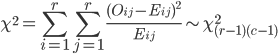 { \displaystyle  \chi^2 = \sum_{i=1}^{r}\sum_{j=1}^{r} \frac{(O_{ij}-E_{ij})^2}{E_{ij}} \sim  \chi^2_{(r-1)(c-1)} }