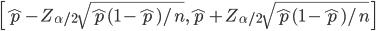 { \displaystyle  \left[ \hat{p} -Z_{\alpha/2}\sqrt{\hat{p}(1-\hat{p})/n} , \hat{p} + Z_{\alpha/2}\sqrt{\hat{p}(1-\hat{p})/n}\right] }