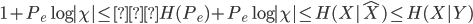 { \displaystyle  1 + P_e \log | \chi | \leq H(P_e) + P_e \log | \chi | \leq H(X|\hat{X}) \leq H(X|Y) \\ }