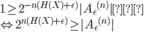 { \displaystyle  1 \geq  2^{-n(H(X) + \epsilon)}| {A_{\epsilon}}^{(n)}  | \ \Leftrightarrow  2^{n(H(X) + \epsilon)} \geq | {A_{\epsilon}}^{(n)}  | }