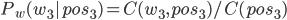 { \displaystyle  P_w(w_3|pos_3) = C(w_3,pos_3)/C(pos_3) }