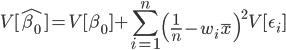 { \displaystyle  V[\hat{\beta_0}] = V[\beta_0] + \sum_{i=1}^n \left( \frac{1}{n} -  w_i \overline{x}\right)^2 V[\epsilon_i] }