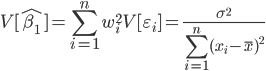 { \displaystyle  V[\hat{\beta_1}] = \sum_{i=1}^n w_i^2 V[\varepsilon_i] = \frac{\sigma^2}{\sum_{i=1}^n (x_i - \overline{x} )^2} }