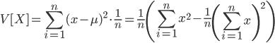 { \displaystyle  V[X] = \sum_{i=1}^{n}(x - \mu)^2 \cdot \frac{1}{n} = \frac{1}{n} \left( \sum_{i=1}^{n}x^2 - \frac{1}{n} \left( \sum_{i=1}^{n}x \right)^2 \right)  }