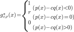 { \displaystyle  g^*_{c,r}(x) =      \left\{ \begin{array}{ll}     1 \\& ( p(x) - c q(x) \lt 0) \\ r \\& ( p(x) - c q(x) = 0) \\ 0 \\& ( p(x) - c q(x) \gt 0) \\   \end{array} \right. }