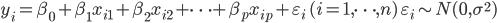 { \displaystyle  y_i = \beta_0 + \beta_1x_{i1} + \beta_2x_{i2} + \cdots + \beta_px_{ip} +\varepsilon_i \quad (i=1,\cdots,n) \quad \varepsilon_i \sim N(0, \sigma^2) }
