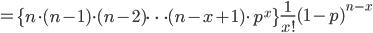{ \displaystyle = \left\{n\cdot(n-1)\cdot(n-2)\cdots(n-x+1)\cdot p^{x}\right\}\frac{1}{x!}(1-p)^{n-x} }