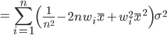{ \displaystyle = \sum_{i=1}^n \left( \frac{1}{n^2} -  2nw_i \overline{x} + w_i^2\overline{x}^2 \right) \sigma^2 }