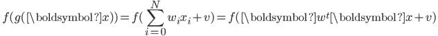 { \displaystyle \ f( g(\boldsymbol{x}) ) = f( \sum_{i=0}^{N} w_i x_i + v ) = f( \boldsymbol{w}^t\boldsymbol{x} + v )\ }