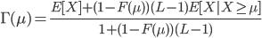 { \displaystyle \Gamma(\mu) = \frac{E[X] + (1 - F(\mu))(L - 1)E[X|X \geq \mu]}{1 + (1 - F(\mu))(L - 1)} }