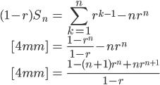 { \displaystyle \begin{align*}     (1-r)S_n         &= \sum_{k=1}^n r^{k-1} - nr^n \\[4mm]         &= \frac{1-r^n}{1-r} - nr^n \\[4mm]         &= \frac{1-(n+1)r^n + nr^{n+1}}{1-r} \end{align*} }