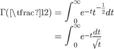 { \displaystyle \begin{align*}     \Gamma(\tfrac{1}{2})         &= \int_0^\infty e^{-t}t^{-\frac{1}{2}}dt \\         &= \int_0^\infty e^{-t} \frac{dt}{\sqrt{t}} \end{align*} }