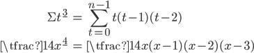 { \displaystyle \begin{align*}     \Sigma t^{\underline{3}}&= \sum_{t=0}^{n-1} t(t-1)(t-2) \\     \tfrac{1}{4}x^{\underline 4} &= \tfrac{1}{4}x(x-1)(x-2)(x-3) \end{align*} }