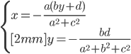 { \displaystyle \begin{align*}     \begin{cases}         \displaystyle x = -\frac{a(by + d)}{a^2 + c^2} \\[2mm]         \displaystyle y = - \frac{bd}{a^2 + b^2 + c^2}     \end{cases} \end{align*} }