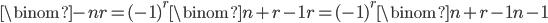 { \displaystyle \begin{align*}     \binom{-n}{r} = (-1)^r \binom{n+r-1}{r} = (-1)^r \binom{n+r-1}{n-1} \end{align*} }