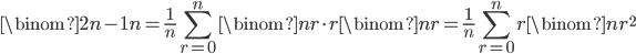 { \displaystyle \begin{align*}     \binom{2n-1}{n}         = \frac{1}{n}\sum_{r=0}^n \binom{n}{r}\cdot r\binom{n}{r}         = \frac{1}{n}\sum_{r=0}^n r\binom{n}{r}^2 \end{align*} }