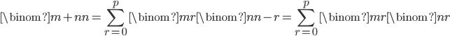{ \displaystyle \begin{align*}     \binom{m+n}{n}         = \sum_{r=0}^p \binom{m}{r}\binom{n}{n-r}         = \sum_{r=0}^p \binom{m}{r}\binom{n}{r} \end{align*} }