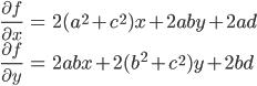{ \displaystyle \begin{align*}     \frac{\partial f}{\partial x} &= 2(a^2 + c^2)x + 2aby + 2ad \\     \frac{\partial f}{\partial y} &= 2abx + 2(b^2 + c^2)y + 2bd \end{align*} }